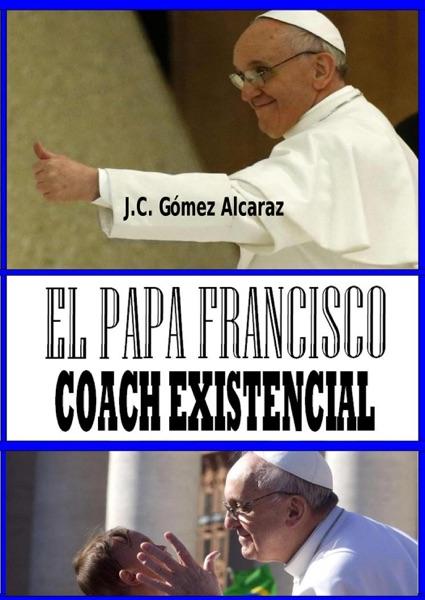 El Papa Francisco. Coach Existencial