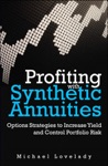 Profiting With Synthetic Annuities Option Strategies To Increase Yield And Control Portfolio Risk