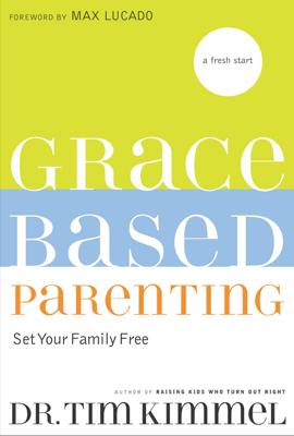 Grace-Based Parenting - Tim Kimmel book
