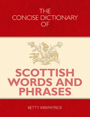 The Concise Dictionary of Scottish Words and Phrases