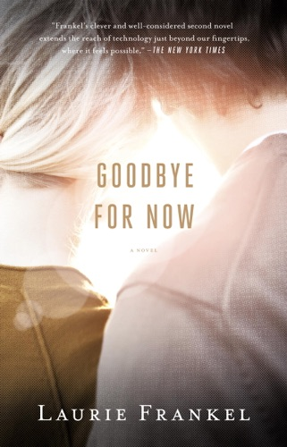 Laurie Frankel - Goodbye for Now