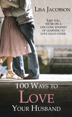 100 Ways to Love Your Husband - Lisa Jacobson book