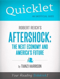 Quicklet On Aftershock The Next Economy And America S Future Cliffnotes Like Summary