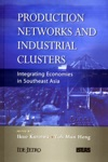 Production Networks And Industrial Clusters Integrating Economies In Southeast Asia