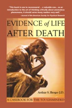 Evidence Of Life After Death: A Casebook For The Tough-Minded