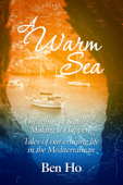 A Warm Sea: Dreaming of Sailing and Making It Happen: Tales of our cruising life in the Mediterranean