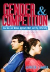 Gender And Competition How Men And Women Approach Work And Play Differently