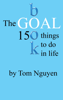The Goal Book - 150 Things to Do In Life - Tom Nguyen