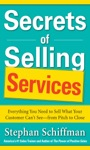 Secrets Of Selling Services Everything You Need To Sell What Your Customer Cant Seefrom Pitch To Close