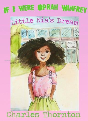 Charles Thornton - If I Were Oprah Winfrey: Little Nia's Dream