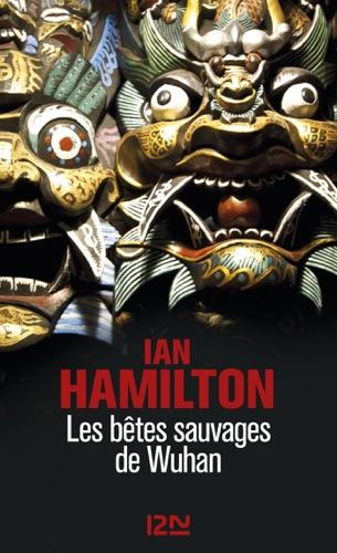 Ian Hamilton - Les bêtes sauvages de Wuhan
