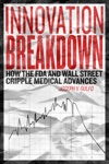 Innovation Breakdown How The FDA And Wall Street Cripple Medical Advances