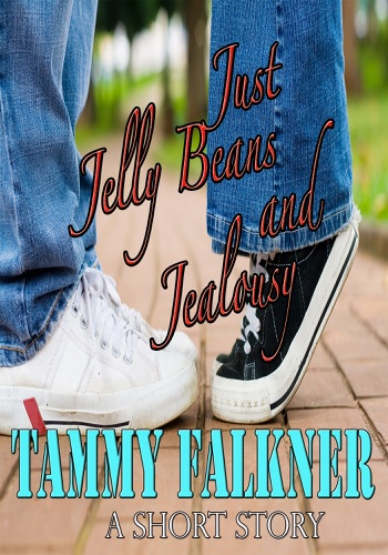 Just Jelly Beans and Jealousy - Tammy Falkner - Tammy Falkner