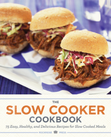 The Slow Cooker Cookbook: 75 Easy, Healthy, and Delicious Recipes for Slow Cooked Meals book