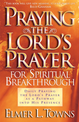 Elmer L. Towns - Praying the Lord's Prayer for Spiritual Breakthrough book