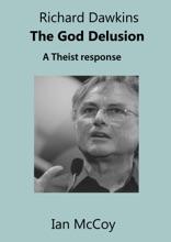 Richard Dawkins The God Delusion: A Theist Response