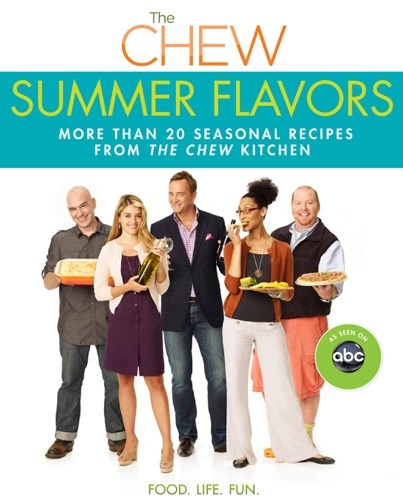 The Chew, Mario Batali, Gordon Elliott, Carla Hall, Clinton Kelly, Daphne Oz & Michael Symon - The Chew: Summer Flavors