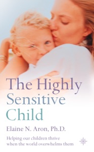 The Highly Sensitive Child Par Elaine N. Aron