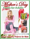Mothers Day Crafts For Adults 9 Easy Knitting Projects For Mom