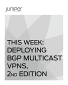 This Week: Deploying MBGP Multicast VPNs