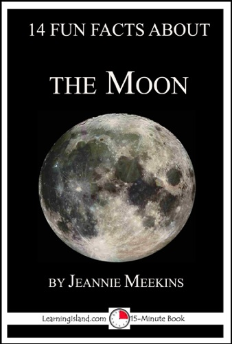 Jeannie Meekins - 14 Fun Facts About the Moon: A 15-Minute Book