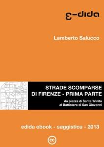 Strade scomparse di Firenze - Prima parte da Lamberto Salucco