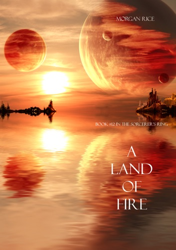 Morgan Rice - A Land of Fire (Book #12 in the Sorcerer's Ring)