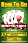 How To Be A Professional Gambler Video Poker Edition