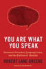Robert Lane Greene - You Are What You Speak artwork