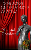 To the Actor: On the Technique of Acting