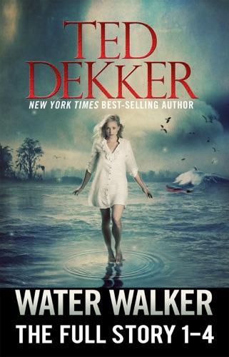 Ted Dekker - Water Walker (The Full Story, 1-4)