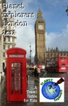 Planet Explorers London 2012 A Travel Guide For Kids