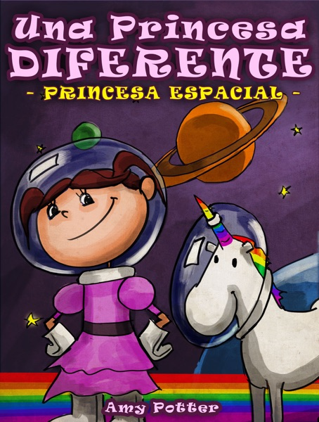La Princesa Diferente - Princesa Espacial (Libro infantil ilustrado)