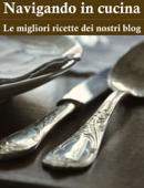 Navigando in cucina: le migliori ricette dei nostri blog