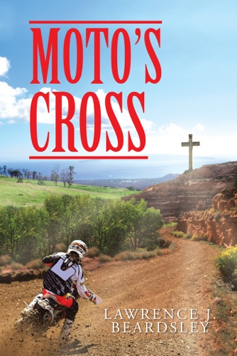 Moto's Cross - Lawrence J. Beardsley - Lawrence J. Beardsley