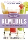 The Juice Ladys Remedies For Stress And Adrenal Fatigue