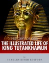 History For Kids The Illustrated Life Of King Tutankhamun
