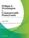 William E Worthington V Commonwealth Pennsylvania
