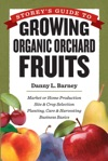 Storeys Guide To Growing Organic Orchard Fruits