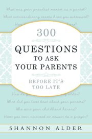 300 Questions to Ask Your Parents Before It's Too Late book