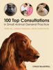 100 Top Consultations in Small Animal General Practice - Peter Hill, Sheena Warman & Geoff Shawcross