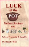 Luck Of The Pot Potluck Recipes And Tales Of Friendship  Laughter