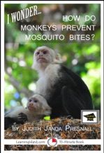 I Wonder… How Do Monkeys Prevent Mosquito Bites? A 15-Minute Book, Educational Version