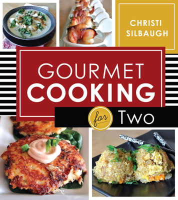 Gourmet Cooking for Two - Christi Silbaugh book