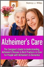 Alzheimer's Care: The Caregiver's Guide To Understanding Alzheimer's Disease & Best Practices To Care For People With Alzheimer's & Dementia