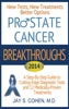 Prostate Cancer Breakthroughs: New Tests, New Treatments, Better Options: A Step-by-Step Guide to Cutting Edge Diagnostic Tests and 8 Medically-Proven Treatments
