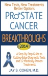 Prostate Cancer Breakthroughs New Tests New Treatments Better Options A Step-by-Step Guide To Cutting Edge Diagnostic Tests And 8 Medically-Proven Treatments