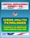 21st Century Central Intelligence Agency CIA Intelligence Papers Curing Analytic Pathologies - Pathways To Improved Intelligence Analysis