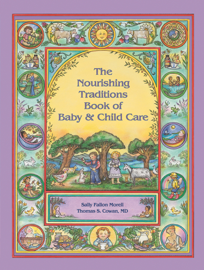 The Nourishing Traditions Book of Baby & Child Care book