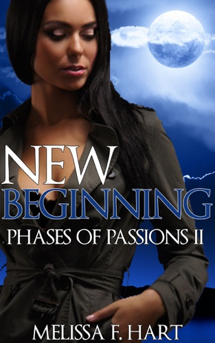 Melissa F. Hart - New Beginning (Phases of Passions, Book 4) (Werewolf Romance - Paranormal Romance)